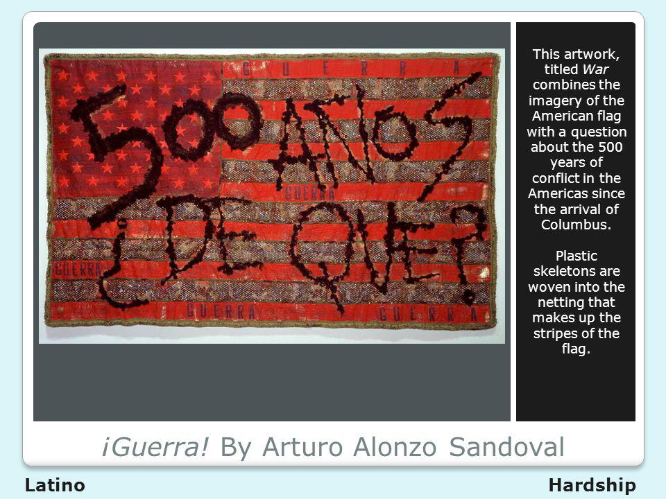 ¡Guerra! By Arturo Alonzo Sandoval This artwork, titled War combines the imagery of the American flag with a question about the 500 years of conflict