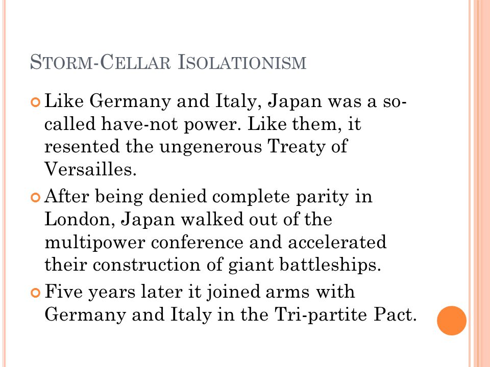 S TORM -C ELLAR I SOLATIONISM Like Germany and Italy, Japan was a so- called have-not power. Like them, it resented the ungenerous Treaty of Versaille