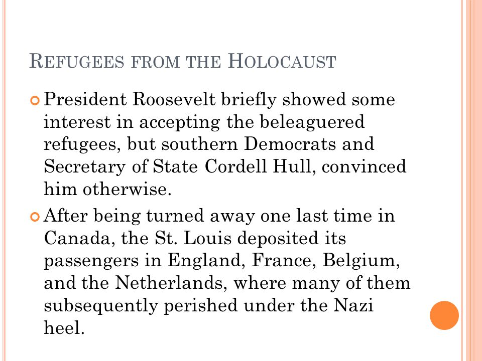 R EFUGEES FROM THE H OLOCAUST President Roosevelt briefly showed some interest in accepting the beleaguered refugees, but southern Democrats and Secre
