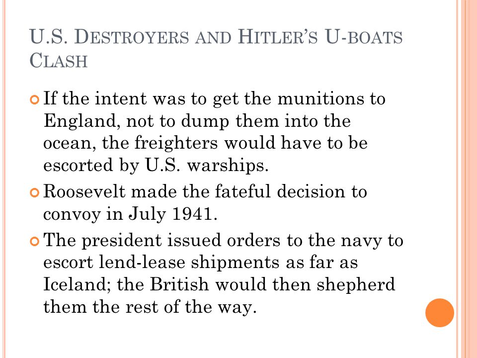 U.S. D ESTROYERS AND H ITLER S U- BOATS C LASH If the intent was to get the munitions to England, not to dump them into the ocean, the freighters woul