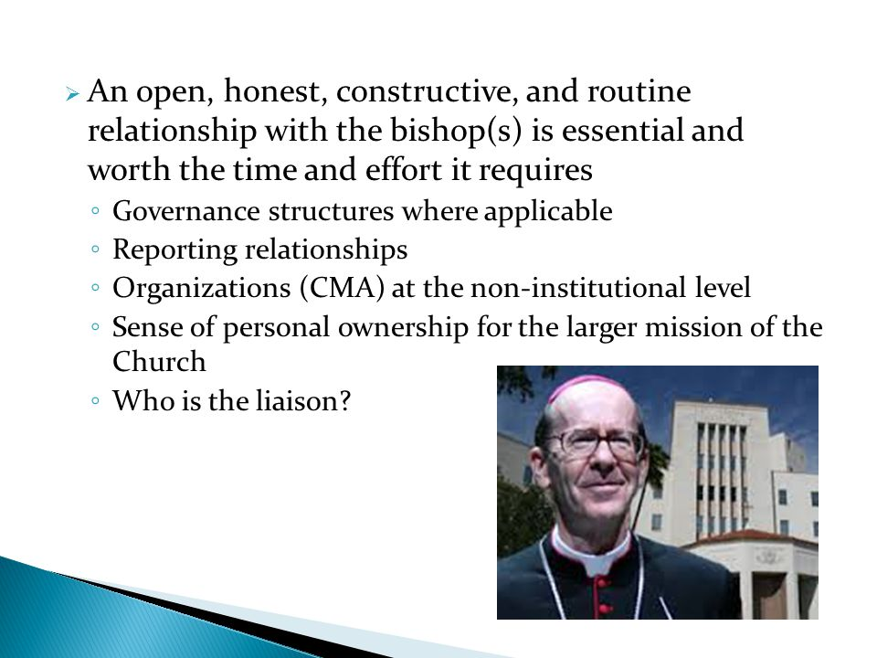 An open, honest, constructive, and routine relationship with the bishop(s) is essential and worth the time and effort it requires Governance structure