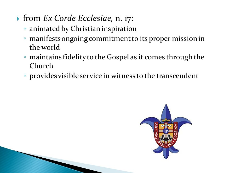 from Ex Corde Ecclesiae, n. 17: animated by Christian inspiration manifests ongoing commitment to its proper mission in the world maintains fidelity t