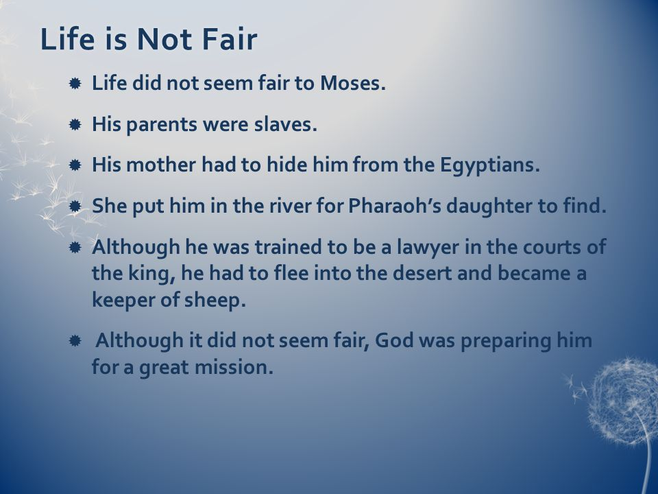 Life is Not FairLife is Not Fair Life did not seem fair to Moses.