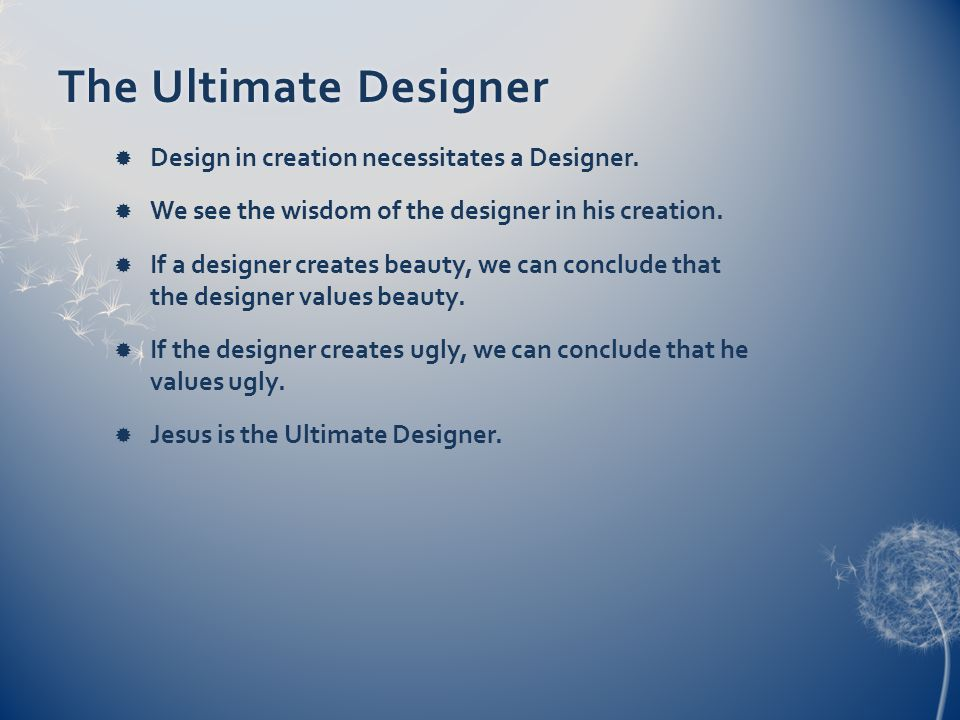 The Ultimate DesignerThe Ultimate Designer Design in creation necessitates a Designer.