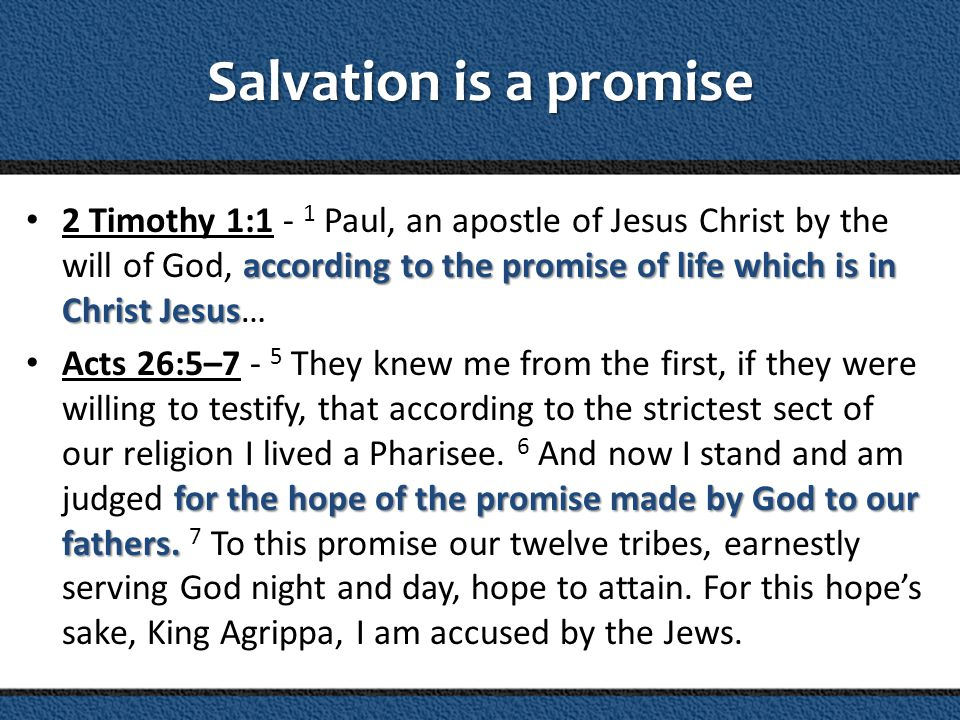Salvation is a promise according to the promise of life which is in Christ Jesus 2 Timothy 1:1 - 1 Paul, an apostle of Jesus Christ by the will of God