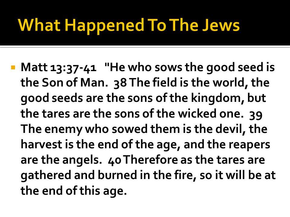 Matt 13:37-41 He who sows the good seed is the Son of Man.
