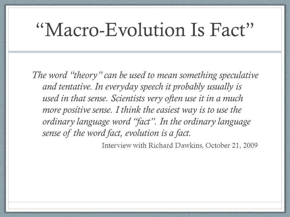 Macro-Evolution Is Fact The word theory can be used to mean something speculative and tentative.