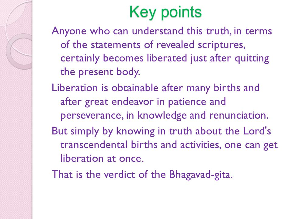 Key points In the Bhagavad-gita the Personality of Godhead Sri Krsna has expressively given a description of His transcendental appearance, disappearance and activities.