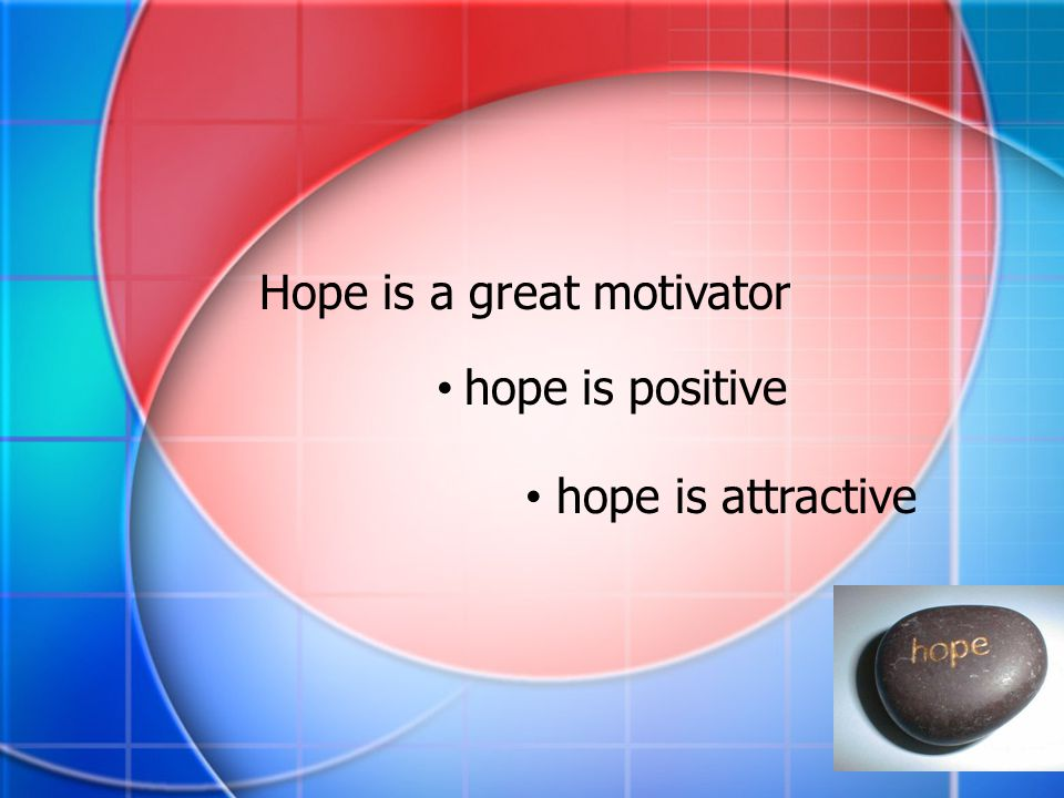 Hope is a great motivator hope is positive hope is attractive