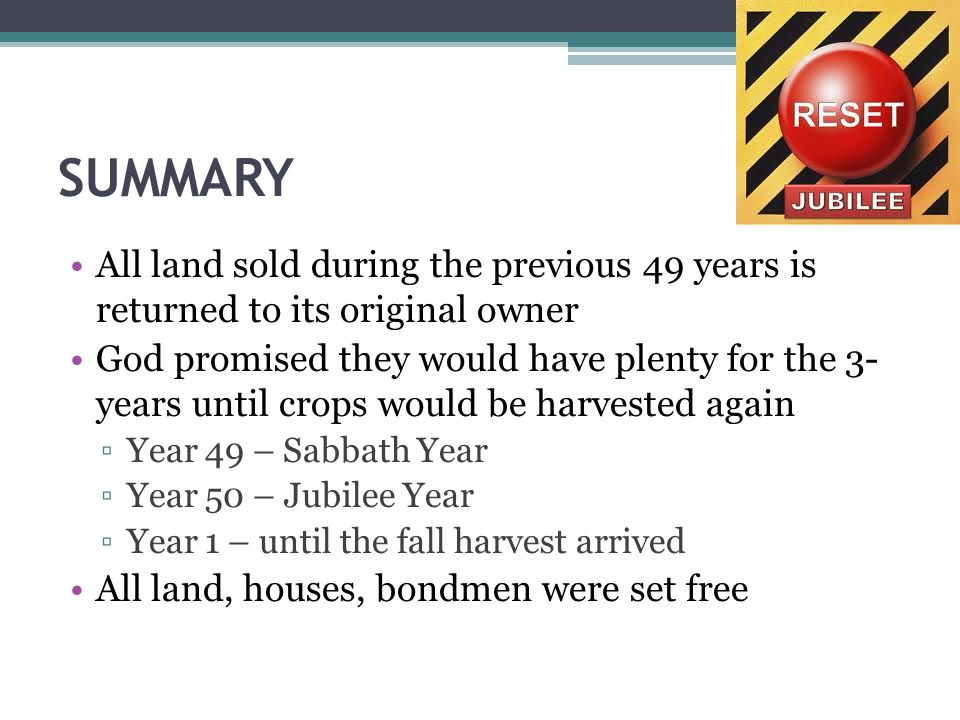 SUMMARY All land sold during the previous 49 years is returned to its original owner God promised they would have plenty for the 3- years until crops