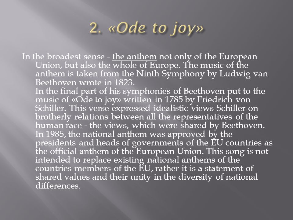 In the broadest sense - the anthem not only of the European Union, but also the whole of Europe.