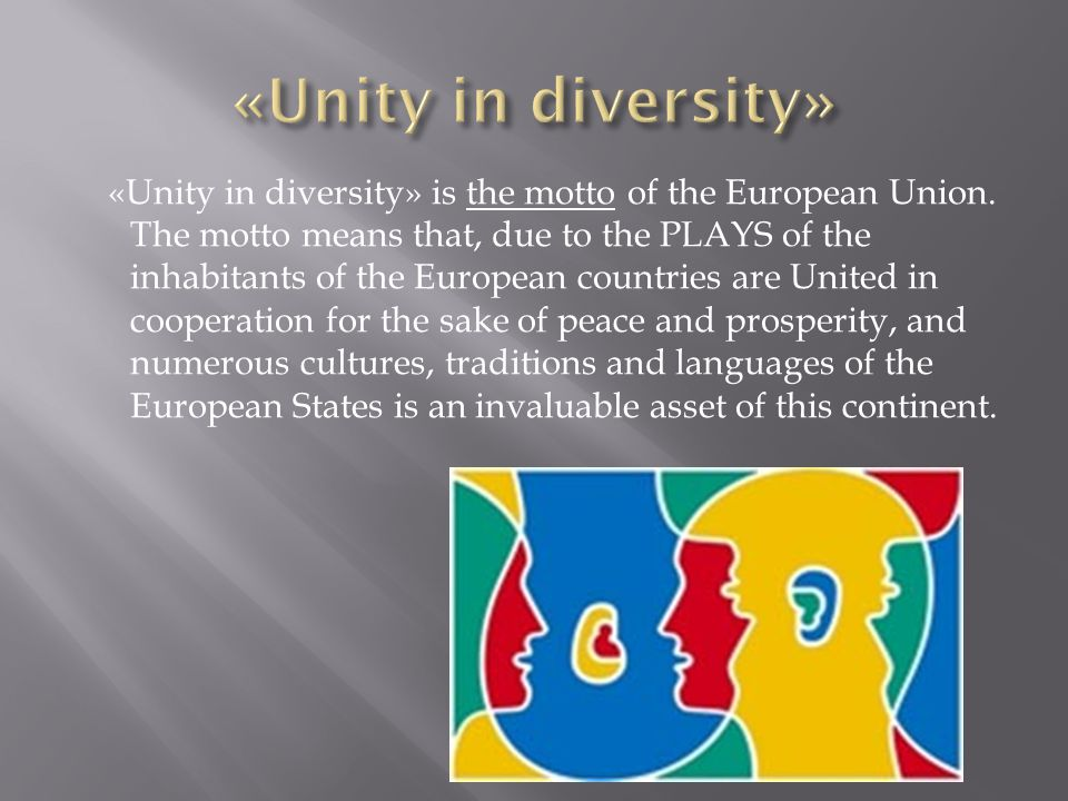 «Unity in diversity» is the motto of the European Union.