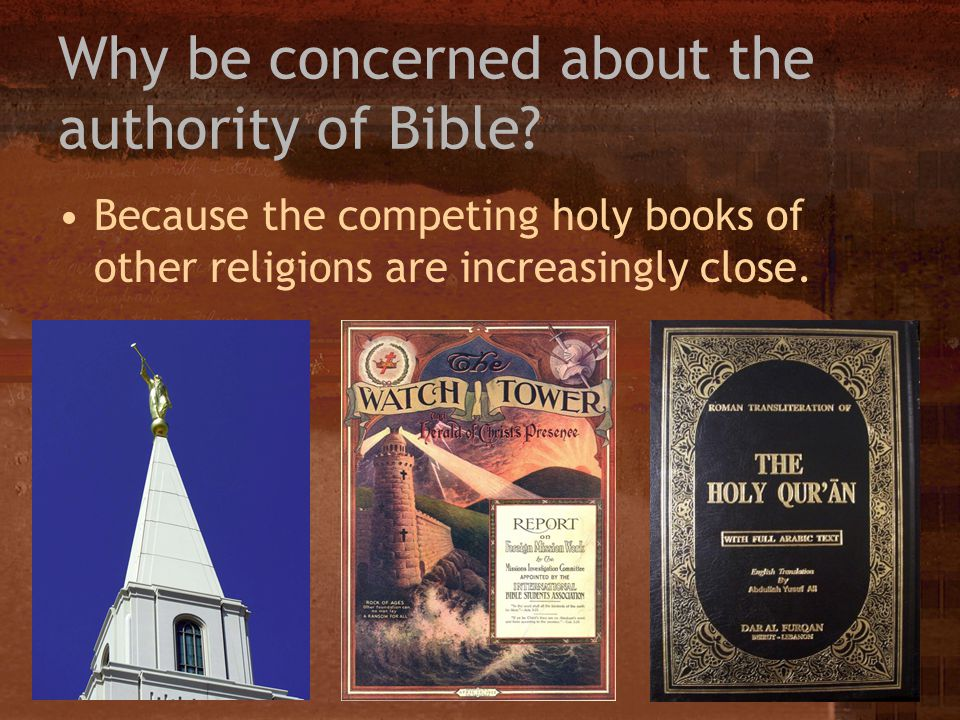 Because the competing holy books of other religions are increasingly close. Why be concerned about the authority of Bible?