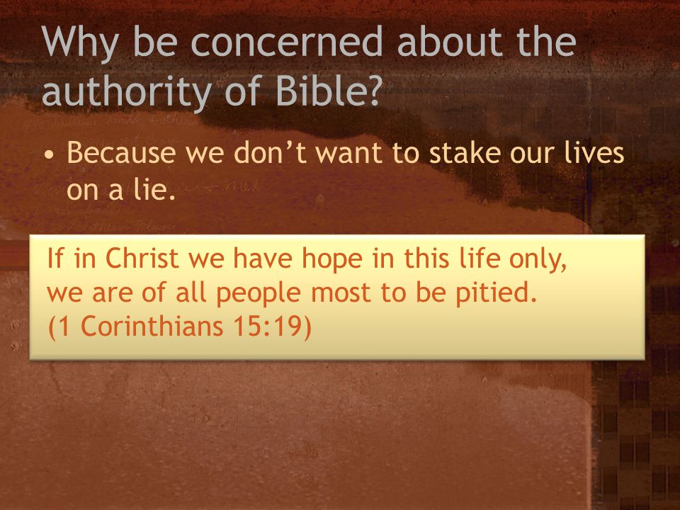 Because we dont want to stake our lives on a lie. If in Christ we have hope in this life only, we are of all people most to be pitied. (1 Corinthians
