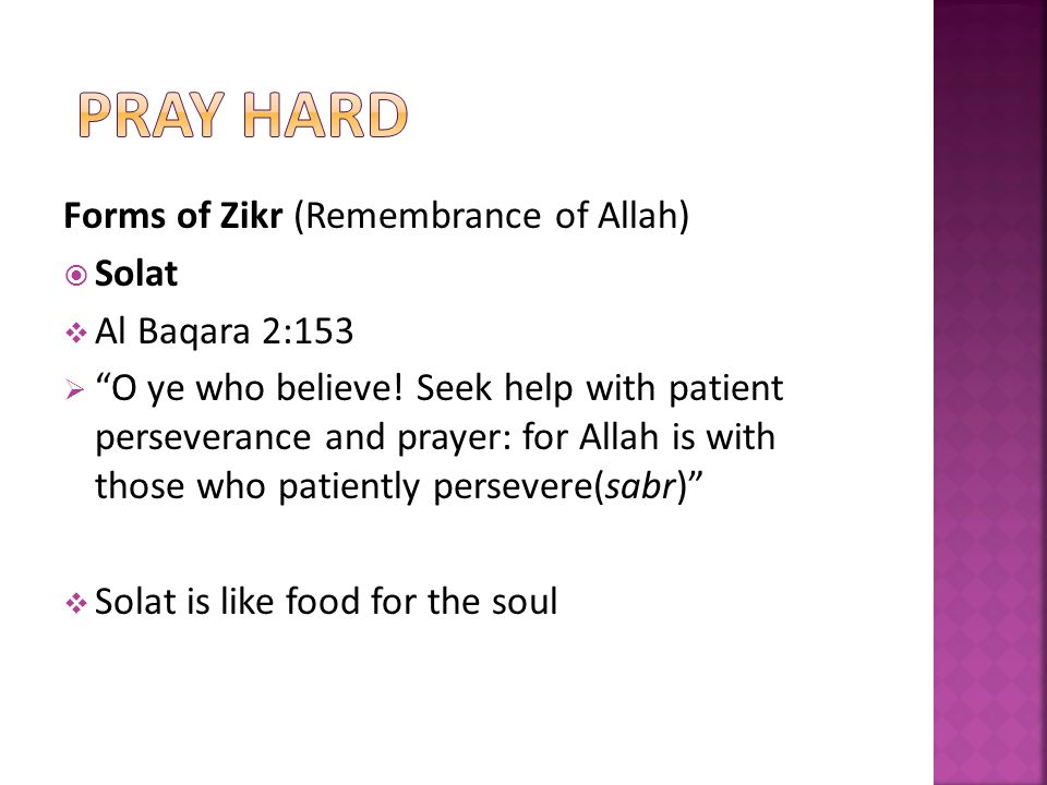 Forms of Zikr (Remembrance of Allah) Solat Al Baqara 2:153 O ye who believe.