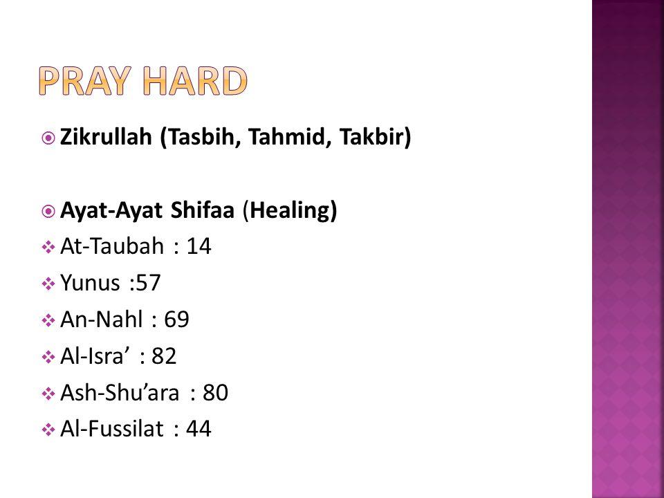 Zikrullah (Tasbih, Tahmid, Takbir) Ayat-Ayat Shifaa (Healing) At-Taubah : 14 Yunus :57 An-Nahl : 69 Al-Isra : 82 Ash-Shuara : 80 Al-Fussilat : 44
