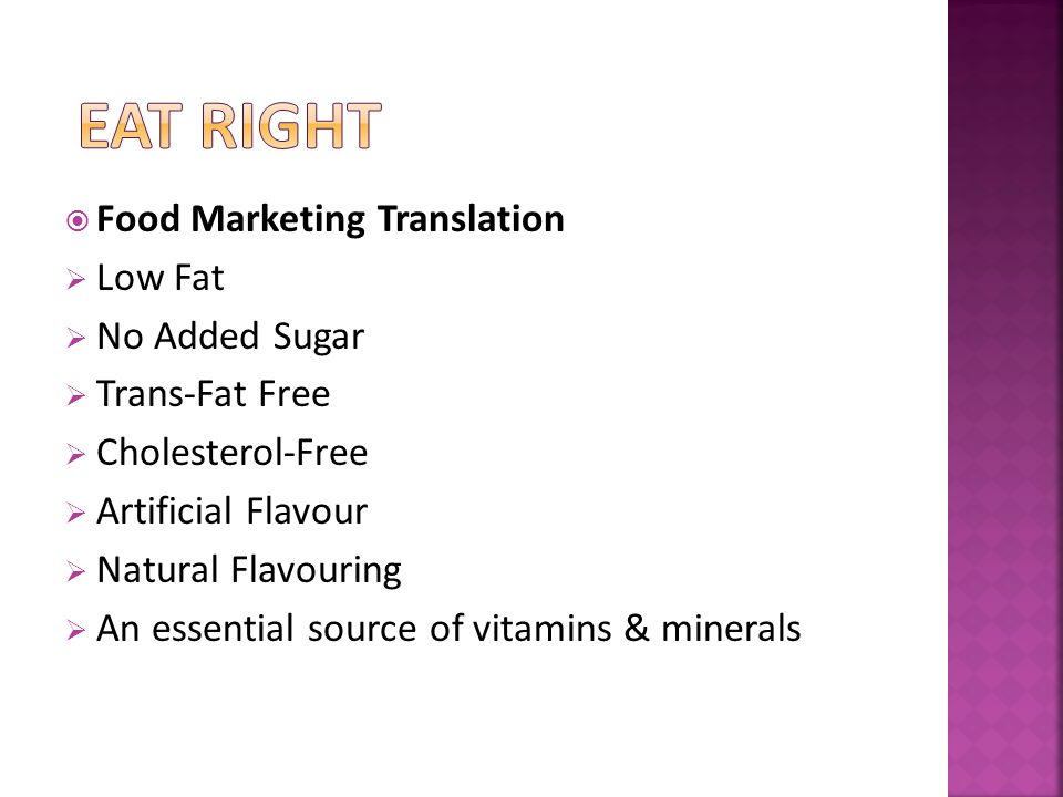 Food Marketing Translation Low Fat No Added Sugar Trans-Fat Free Cholesterol-Free Artificial Flavour Natural Flavouring An essential source of vitamins & minerals
