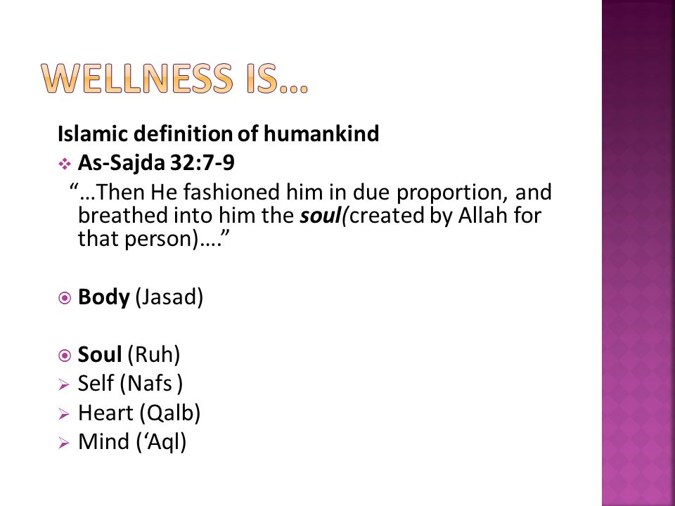Islamic definition of humankind As-Sajda 32:7-9 …Then He fashioned him in due proportion, and breathed into him the soul(created by Allah for that person)….