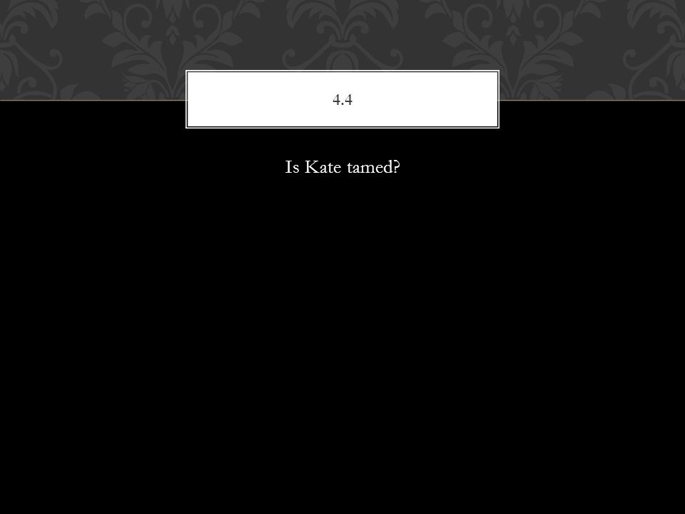 Is Kate tamed? 4.4