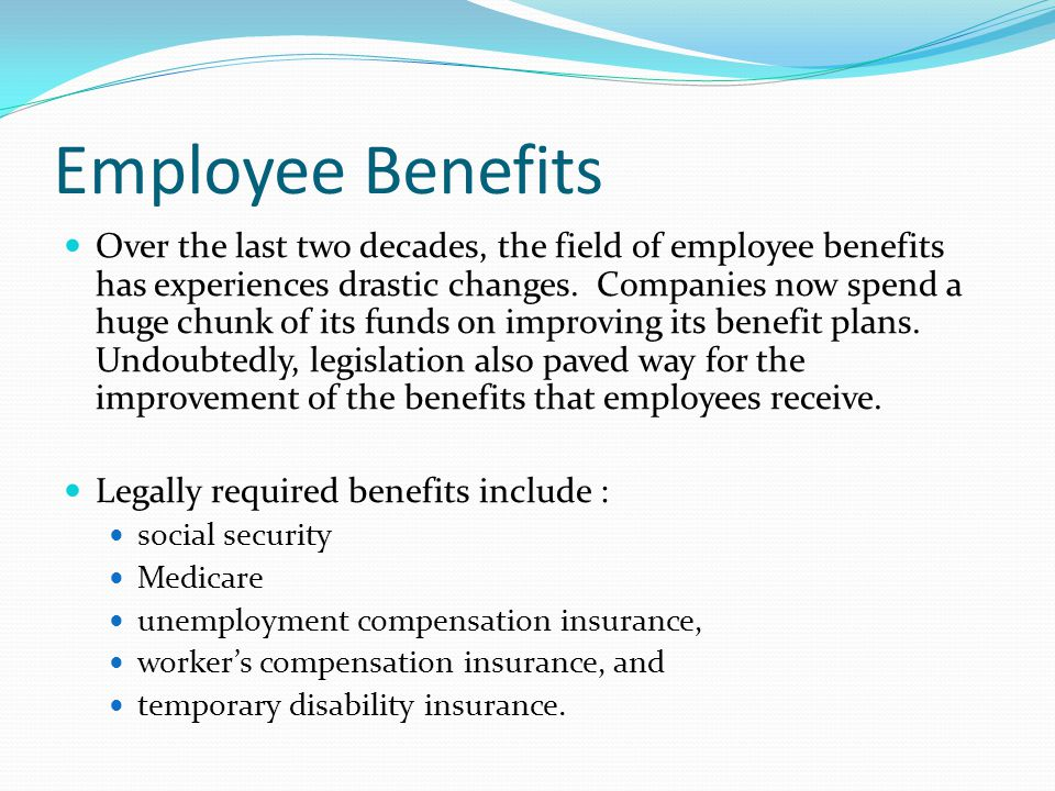 Employee Benefits Over the last two decades, the field of employee benefits has experiences drastic changes. Companies now spend a huge chunk of its f