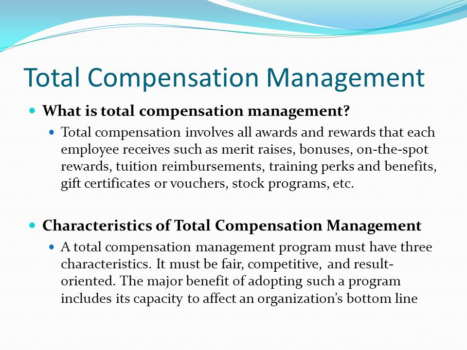 Total Compensation Management What is total compensation management? Total compensation involves all awards and rewards that each employee receives su