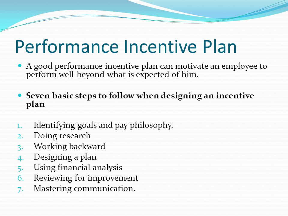 Performance Incentive Plan A good performance incentive plan can motivate an employee to perform well-beyond what is expected of him.