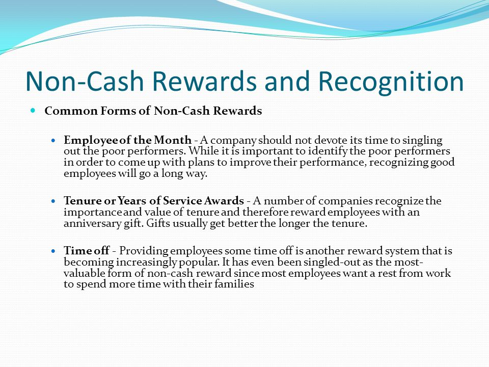 Non-Cash Rewards and Recognition Common Forms of Non-Cash Rewards Employee of the Month - A company should not devote its time to singling out the poor performers.