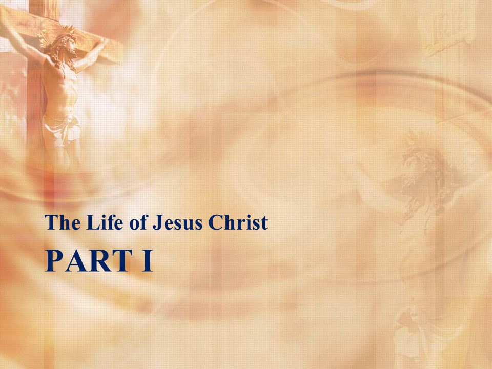 PART I The Life of Jesus Christ