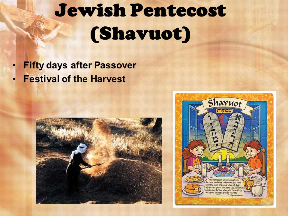 Jewish Pentecost (Shavuot) Fifty days after Passover Festival of the Harvest