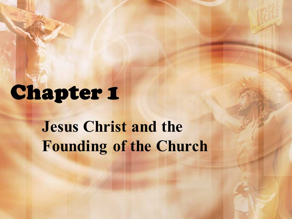 Chapter 1 Jesus Christ and the Founding of the Church