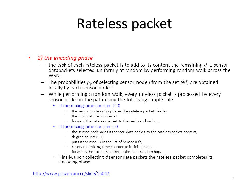7 Rateless packet 2) the encoding phase – the task of each rateless packet is to add to its content the remaining d1 sensor datapackets selected uniformly at random by performing random walk across the WSN.