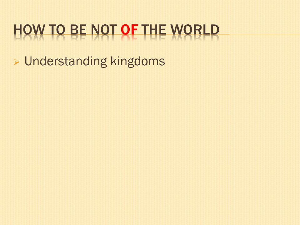 Understanding kingdoms