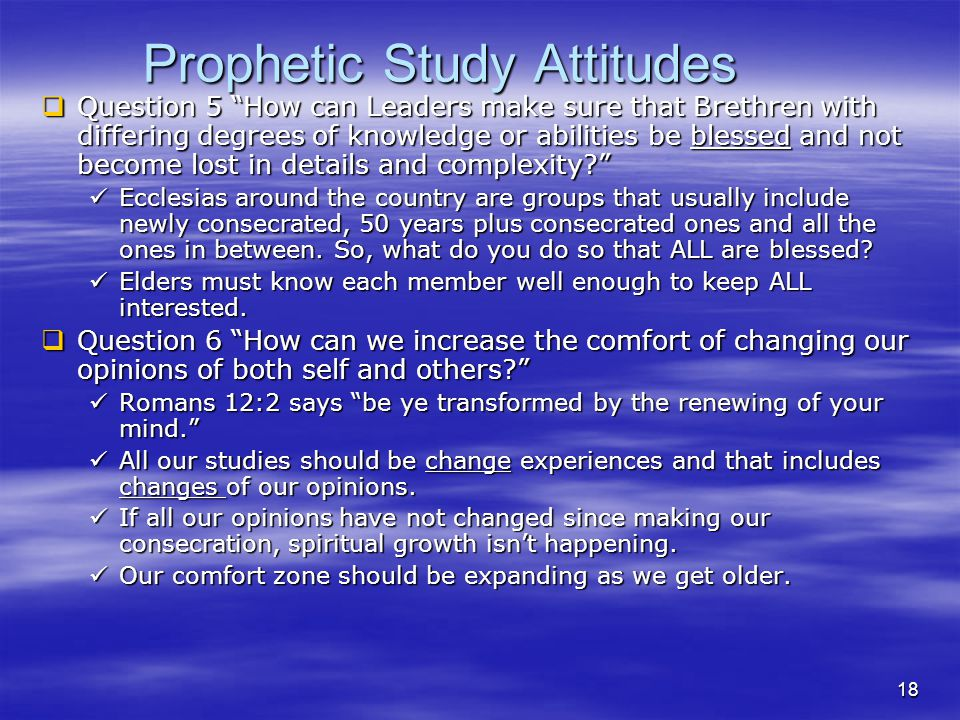 Prophetic Study Attitudes Question 5 How can Leaders make sure that Brethren with differing degrees of knowledge or abilities be blessed and not become lost in details and complexity.