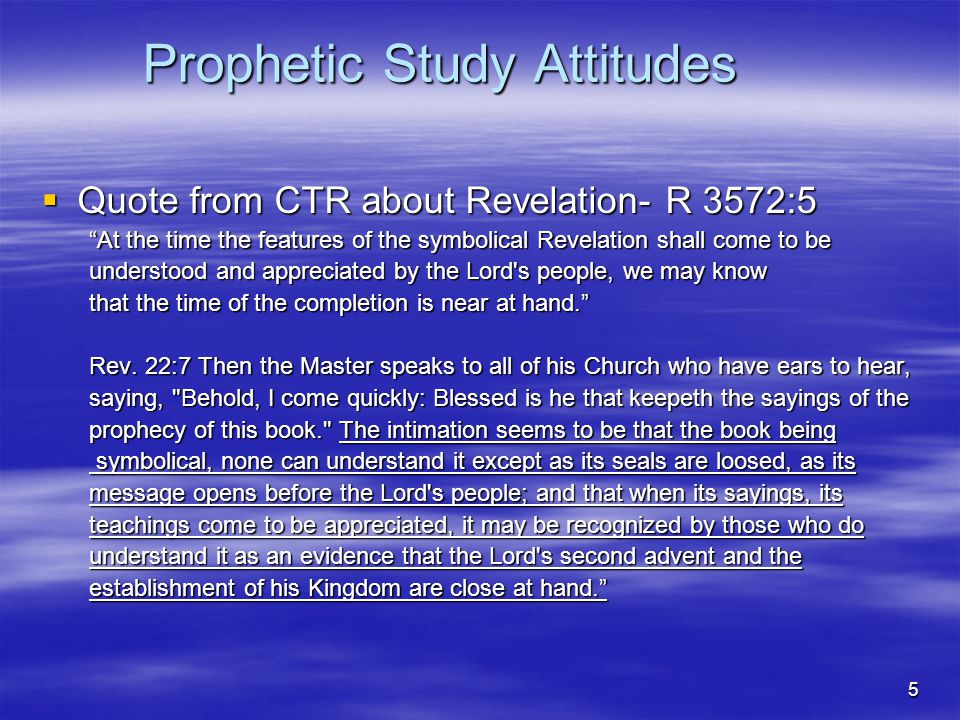 Prophetic Study Attitudes Quote from B19 Quote from B19 –Take ye heed, watch and pray; for ye know not when the time is....And what I say unto you, I say unto all, Watch. Mark 13:32,33,37.