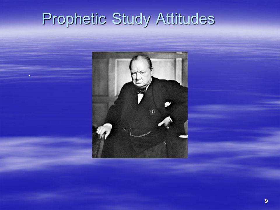 Prophetic Study Attitudes ` 9