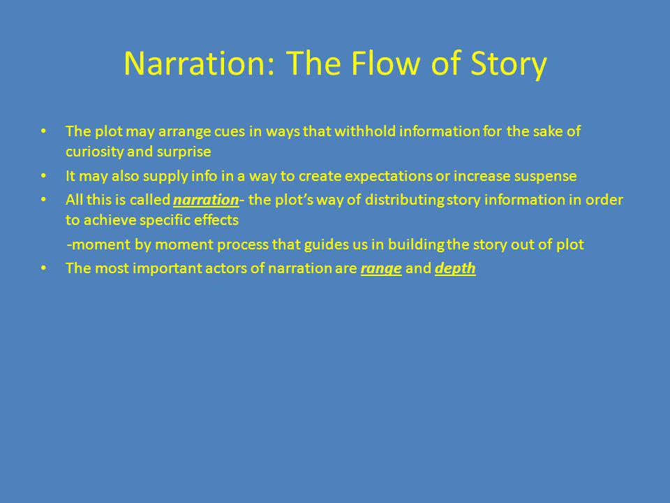 Narration: The Flow of Story The plot may arrange cues in ways that withhold information for the sake of curiosity and surprise It may also supply inf