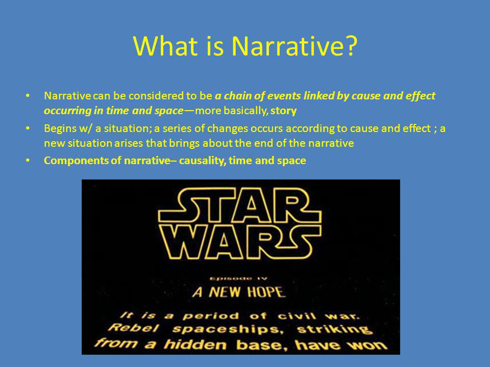 What is Narrative? Narrative can be considered to be a chain of events linked by cause and effect occurring in time and spacemore basically, story Beg