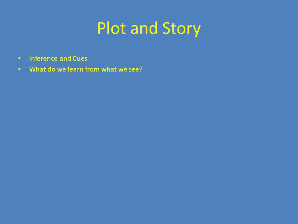 Plot and Story Inference and Cues What do we learn from what we see?