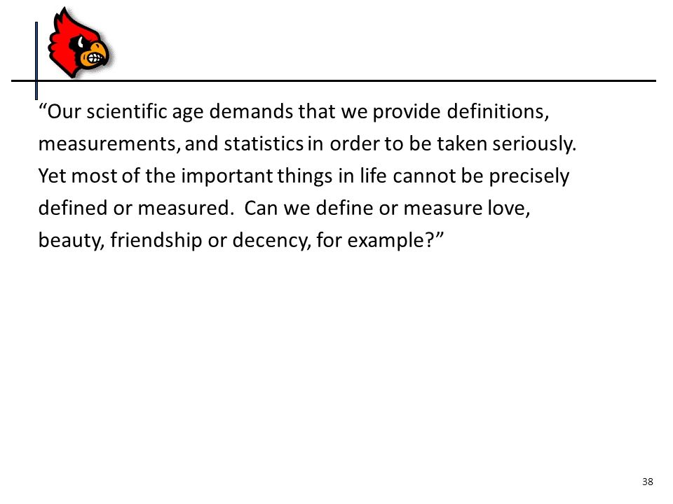 Our scientific age demands that we provide definitions, measurements, and statistics in order to be taken seriously.