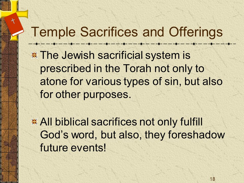 Temple Sacrifices and Offerings The Jewish sacrificial system is prescribed in the Torah not only to atone for various types of sin, but also for othe