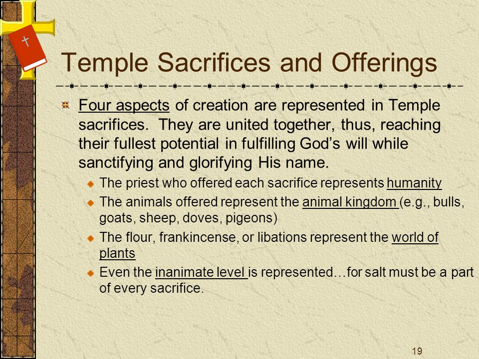 Temple Sacrifices and Offerings Four aspects of creation are represented in Temple sacrifices. They are united together, thus, reaching their fullest