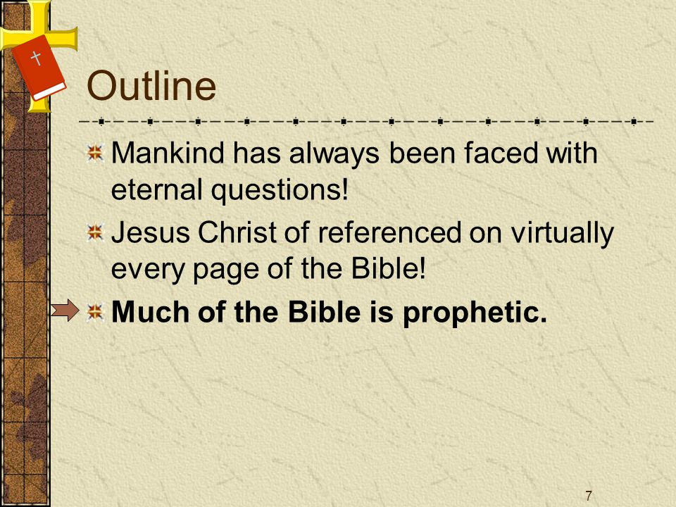 Outline Mankind has always been faced with eternal questions! Jesus Christ of referenced on virtually every page of the Bible! Much of the Bible is pr