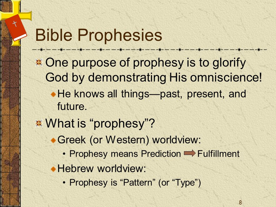 Bible Prophesies One purpose of prophesy is to glorify God by demonstrating His omniscience.