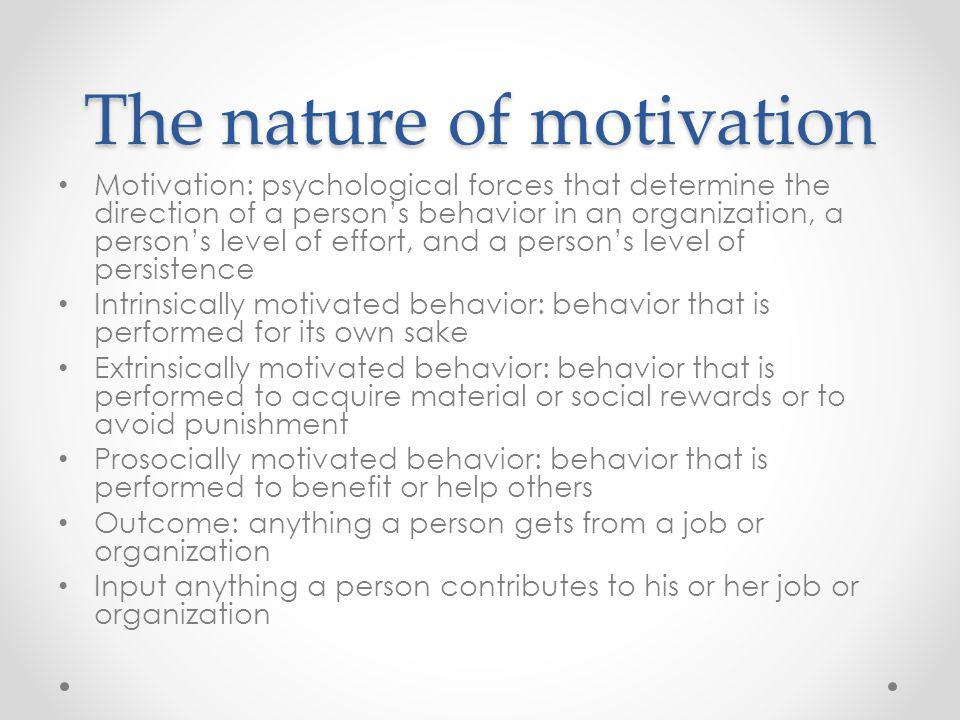 The nature of motivation Motivation: psychological forces that determine the direction of a persons behavior in an organization, a persons level of ef