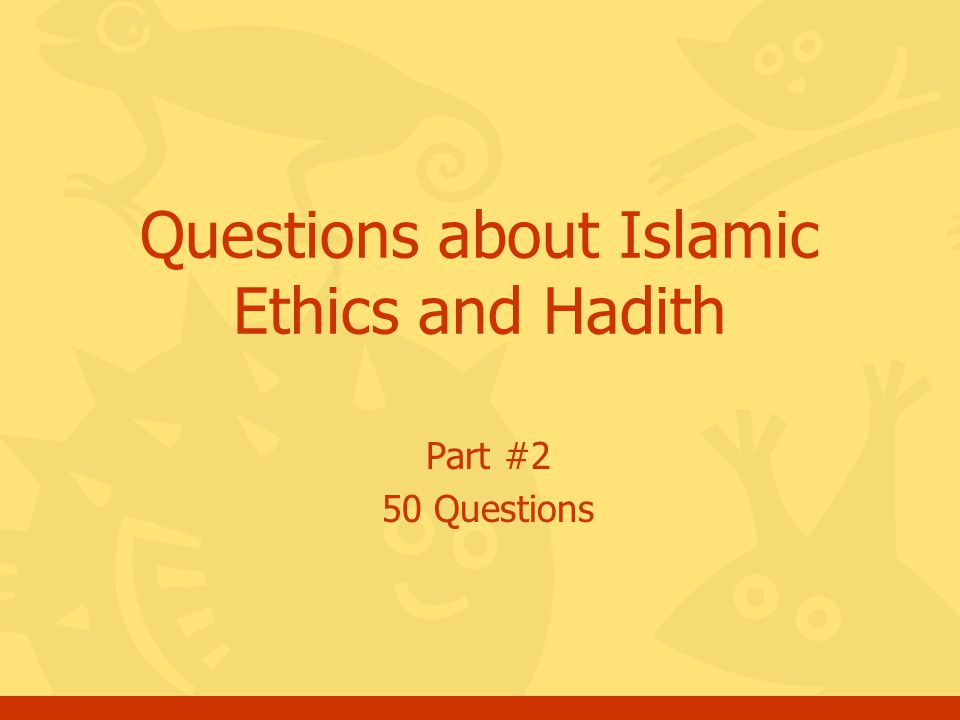 Part #2 50 Questions Questions about Islamic Ethics and Hadith