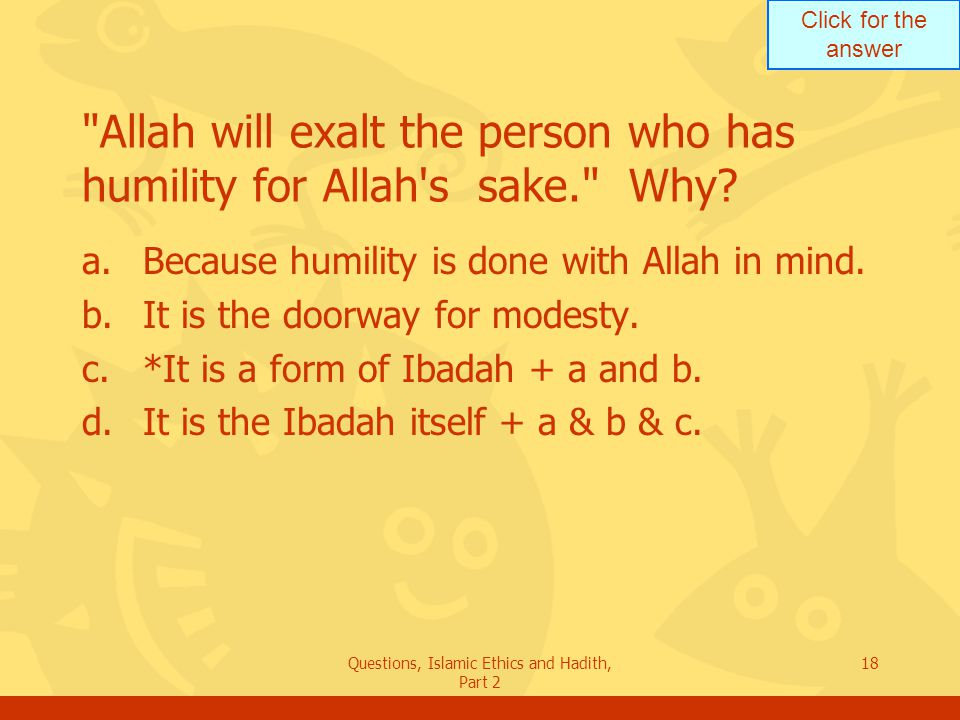 Click for the answer Questions, Islamic Ethics and Hadith, Part 2 18