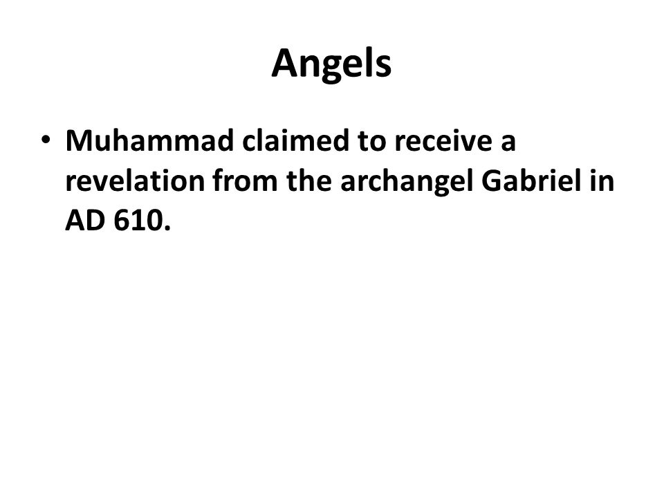 Angels Muhammad claimed to receive a revelation from the archangel Gabriel in AD 610.