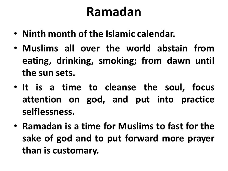 Ramadan Ninth month of the Islamic calendar.