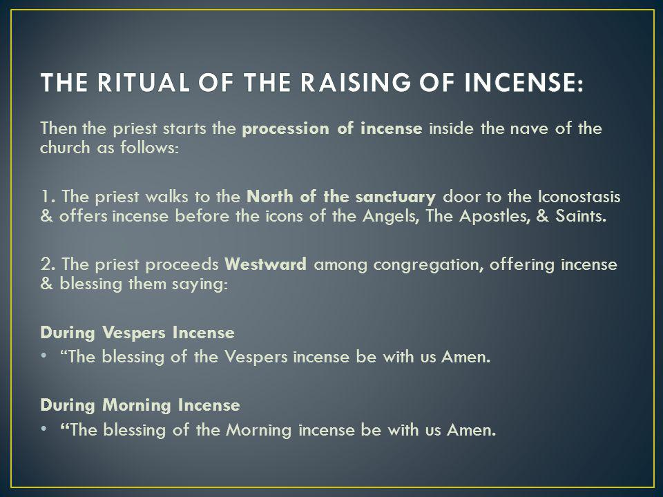Then the priest starts the procession of incense inside the nave of the church as follows: 1.
