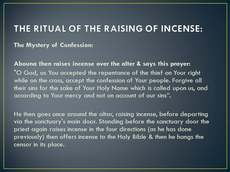 The Mystery of Confession: Abouna then raises incense over the alter & says this prayer: O God, as You accepted the repentance of the thief on Your right while on the cross, accept the confession of Your people.